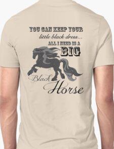 Keep your little black Dress, I need a Big Black Horse Unisex T-Shirt