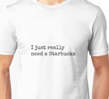 'I Just Really Want a Starbucks' design Unisex T-Shirt