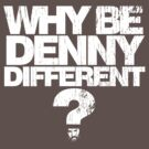 Why be Denny Different? Why??? by Brian Edwards