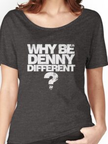 Why be Denny Different? Why??? Women's Relaxed Fit T-Shirt