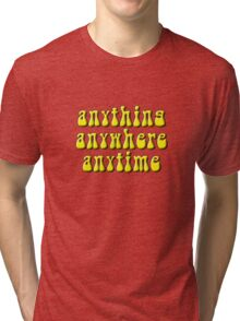 Anything, anywhere, anytime Tri-blend T-Shirt
