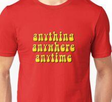 Anything, anywhere, anytime Unisex T-Shirt