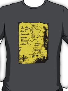 So You Don't Know the Way to France Either? T-Shirt