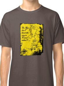 So You Don't Know the Way to France Either? Classic T-Shirt