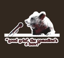 Good grief, the comedian's a bear! by Brian Edwards