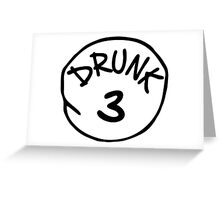 Drunk 3 Greeting Card