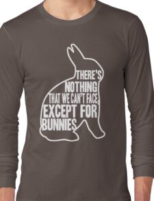 There's nothing that we can't face, except for bunnies Long Sleeve T-Shirt