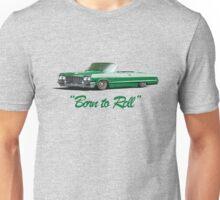 Born to roll Unisex T-Shirt