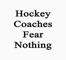 Hockey Coaches Fear Nothing  Unisex T-Shirt