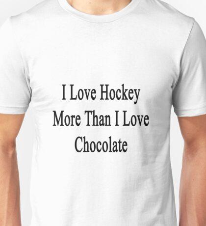 I Love Hockey More Than I Love Chocolate  Unisex T-Shirt