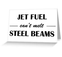 JET FUEL can't melt STEEL BEAMS Greeting Card