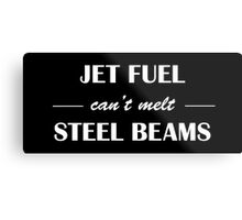 JET FUEL can't melt STEEL BEAMS (white) Metal Print