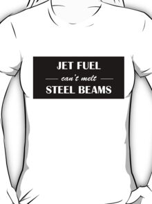 JET FUEL can't melt STEEL BEAMS (white) T-Shirt