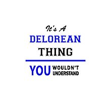 It's a DELOREAN thing, you wouldn't understand !! Photographic Print