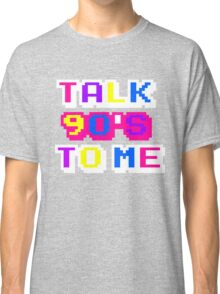 TALK 90'S TO ME  Classic T-Shirt