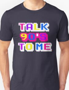TALK 90'S TO ME  Unisex T-Shirt
