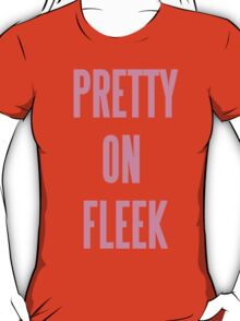 PRETTY ON FLEEK  T-Shirt