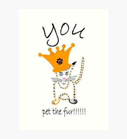 You!!!!!....pet the fur!!!!! Art Print