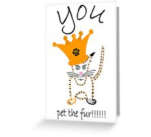 You!!!!!....pet the fur!!!!! Greeting Card