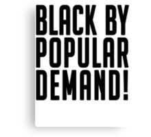 Black by popular demand Canvas Print