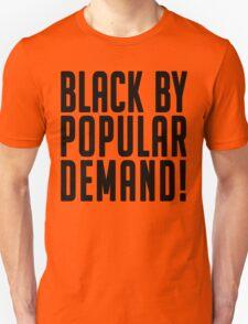 Black by popular demand Unisex T-Shirt