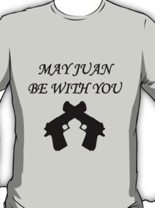 May Juan be With You T-Shirt