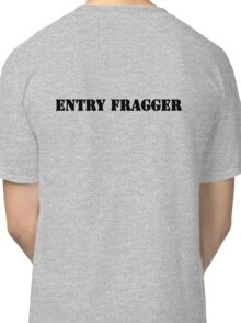Entry Fragger Classic T-Shirt