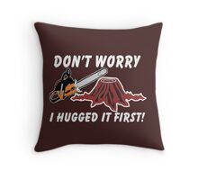 Don't Worry I Hugged It First Throw Pillow