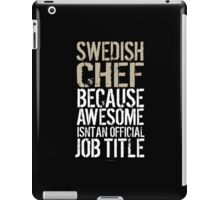 Hilarious 'Swedish Chef because Badass Isn't an Official Job Title' Tshirt, Accessories and Gifts iPad Case/Skin