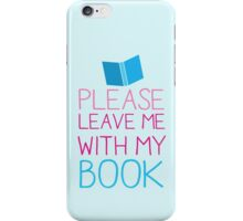 Please leave me with my Book iPhone Case/Skin