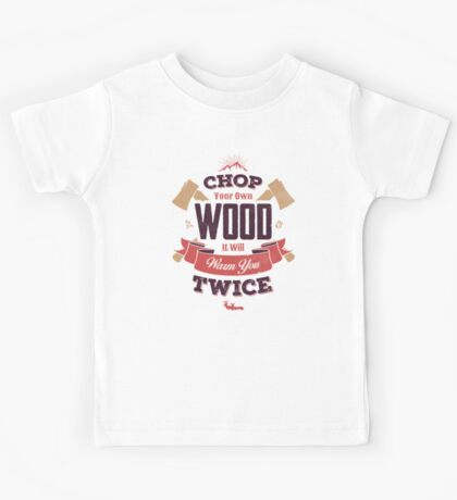 CHOP YOUR OWN WOOD Kids Tee