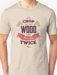 CHOP YOUR OWN WOOD Unisex T-Shirt