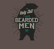 HOLY SHIT I LOVE BEARDED MEN Unisex T-Shirt