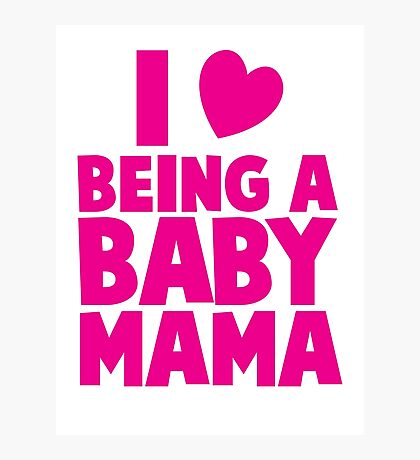 I LOVE heart Being a BABY MAMA! Photographic Print