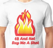 40 And  Hot Buy Me A Shot Unisex T-Shirt