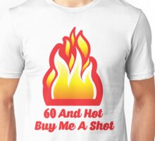 60 And  Hot Buy Me A Shot Unisex T-Shirt