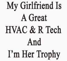My Girlfriend Is A Great HVAC & R Tech And I'm Her Trophy  by supernova23