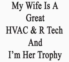 My Wife Is A Great HVAC & R Tech And I'm Her Trophy  by supernova23