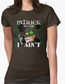 """Patrick was a Saint, I AIN'T!"" Womens Fitted T-Shirt"