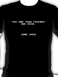 You and Your Friends Are Dead Game Over T-Shirt