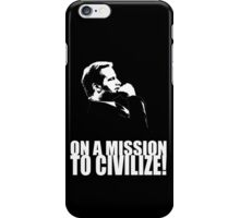 On a Missions to Civilize! iPhone Case/Skin