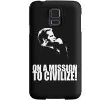 On a Missions to Civilize! Samsung Galaxy Case/Skin