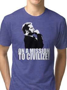 On a Missions to Civilize! Tri-blend T-Shirt