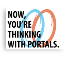 Now, you're thinking with portals Canvas Print