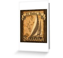 I'd Rather Be Sailing Greeting Card