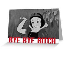 Bye bye bitch Greeting Card