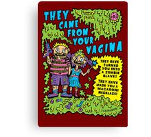They Came From Your Vagina Canvas Print