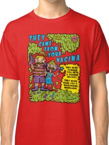 They Came From Your Vagina Classic T-Shirt