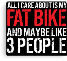Humorous 'All I Care About Is Fat Bike And Maybe Like 3 People' Tshirt, Accessories and Gifts Canvas Print
