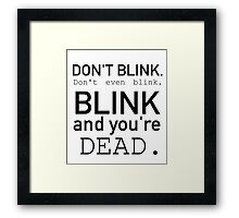 Blink and you're dead. Framed Print